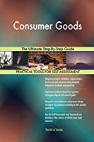 Consumer Goods the Ultimate Step-By-Step Guide