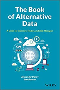 The Book of Alternative Data: A Guide for Investors, Traders and Risk Managers (English Edition)