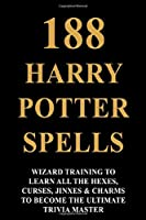 188 Harry Potter Spell -  Wizard Training To Learn All The Hexes, Curses, Jinxes & Charms To Become The Ultimate Trivia Master