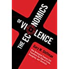 The Economics of Violence: How Behavioral Science Can Transform our View of Crime, Insurgency, and Terrorism