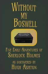 Without My Boswell: Five Early Adventures of Sherlock Holmes (Dispatch-box Book 6) (English Edition)