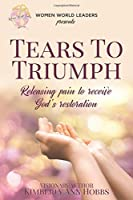 Tears to Triumph: Releasing pain to receive God's Restoration