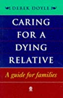 Caring for a Dying Relative: A Guide for Families