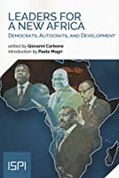 Leaders for a New Africa: Democrats, Autocrats, and Development (Ispi Publications)