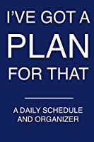 I've Got a Plan for That: A Daily Schedule and Organizer (Blue)