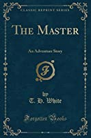 The Master: An Adventure Story (Classic Reprint)