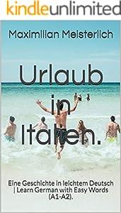 Urlaub in Italien.: Eine Geschichte in leichtem Deutsch | Learn German with Easy Words (A1-A2). (German Edition)