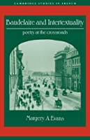 Baudelaire and Intertextuality: Poetry at the Crossroads (Cambridge Studies in French)