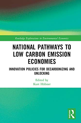 National Pathways to Low Carbon Emission Economies: Innovation Policies for Decarbonizing and Unlocking (Routledge Explorations in Environmental Economics) (English Edition)