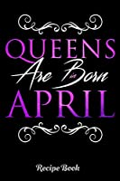 """Queens Are Born In April Recipe Book: 6"""" x 9"""" Notebook, 120 lined pages, Version 2"""