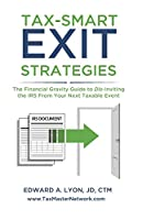 Tax- Smart Exit Strategies: The Financial Gravity Guide to Dis-Inviting the IRS From Your Next Taxable Event