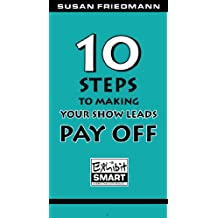 10 Steps To Making Your Show Leads Pay Off (ExhibitSmart Series Book 3)