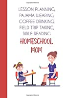 Lesson Planning Pajama Wearing Coffee Drinking Field Trip Taking Bible Reading Homeschool Mom (6x9 Journal): Lightly Lined 120 Pages Perfect for Journaling Mother's Day and Christmas Gifts [並行輸入品]