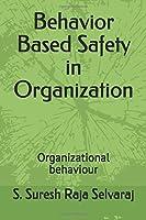 Behavior Based Safety in Organization: Organizational behaviour
