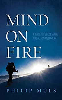 Mind on Fire: A Case of Successful Addiction Recovery by [Muls, Philip]