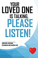 Your Loved One Is Talking, Please Listen!