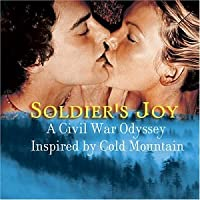 Soldier's Joy: A Civil War Odyssey Inspired by ColdMountain