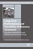 Long-term Performance and Durability of Masonry Structures: Degradation Mechanisms, Health Monitoring and Service Life Design (Woodhead Publishing Series in Civil and Structural Engineering)