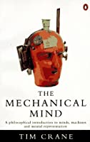 The Mechanical Mind: A Philosophical Introduction to Minds, Machines and Mental Representation (Penguin Philosophy)