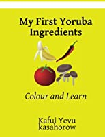 My First Yoruba Ingredients: Colour and Learn