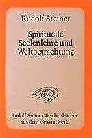 Spirituelle Seelenlehre und Weltbetrachtung: 18 oeffentliche Vortraege im Architektenhaus zu Berlin 1903/04