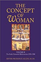 The Concept of Woman: The Early Humanist Reformation, 1250-1500