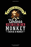Always Be Yourself Unless You Can Be A Monkey Then Be A Monkey: Daily Food Journal