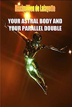 YOUR ASTRAL BODY AND YOUR PARALLEL DOUBLE, Lecture 115, Dirasaat 1969 by [de Lafayette, Maximillien]