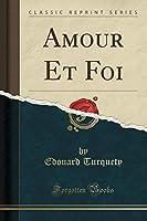 Amour Et Foi (Classic Reprint)
