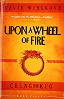 UPON A WHEEL OF FIRE: 11 (CHUNG KUO)