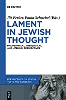 Lament in Jewish Thought (Perspectives on Jewish Texts and Contexts)