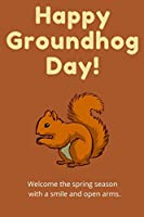 Happy Groundhog day: noteebook to welcome spring, with your friends or familly .