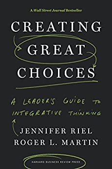 [Riel, Jennifer, Martin, Roger L.]のCreating Great Choices: A Leader's Guide to Integrative Thinking