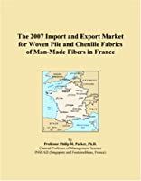The 2007 Import and Export Market for Woven Pile and Chenille Fabrics of Man-Made Fibers in France