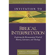 Invitation to Biblical Interpretation: Exploring the Hermeneutical Triad of History, Literature, and Theology (Invitation to Theological Studies Series)