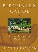 Birchbark Canoe: Living Among the Algonquin