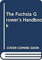 The Fuchsia Grower's Handbook