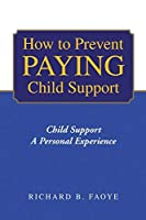 How to Avoid Paying Child Support: Child Support a Personal Experience