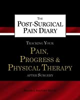 The Post-Surgical Pain Diary: Tracking Your Pain, Progress & Physical Therapy After Surgery