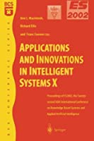 Applications and Innovations in Intelligent Systems X: Proceedings of ES2002, the Twenty-second SGAI International Conference on Knowledge Based Systems and Applied Artificial Intelligence (BCS Conference)