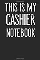 This Is My Cashier Notebook