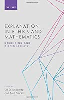 Explanation in Ethics and Mathematics: Debunking and Dispensability