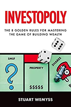 Investopoly: The 8 golden rules for mastering the game of building wealth by [Wemyss, Stuart]