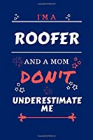 I'm A Roofer And A Mom Don't Underestimate Me: Perfect Gag Gift For A Roofer Who Happens To Be A Mom And NOT To Be Underestimated!   Blank Lined Notebook Journal   100 Pages 6 x 9 Format   Office   Work   Job   Humour and Banter   Birthday  Hen     Annive