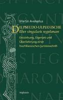 Der pseudo-ulpianische liber singularis regularum: Entstehung, Eigenart und Ueberlieferung einer hochklassischen Juristenschrift