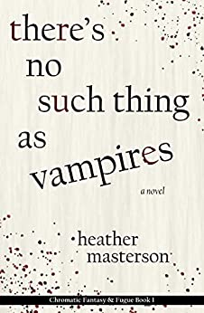 [Masterson, Heather]のThere's No Such Thing as Vampires (Chromatic Fantasy & Fugue Book 1) (English Edition)