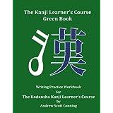 The Kanji Learner's Course Green Book: Writing Practice Workbook for The Kodansha Kanji Learner's Course (The Kanji Learner's