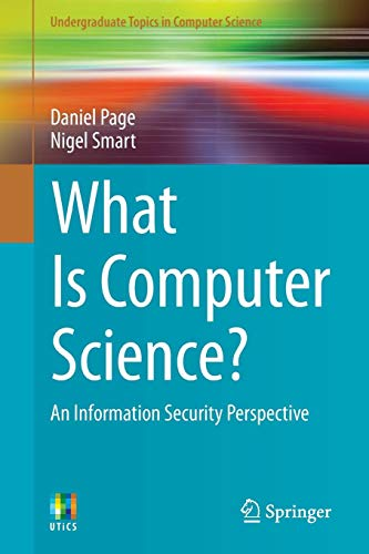 Download What Is Computer Science?: An Information Security Perspective (Undergraduate Topics in Computer Science) 3319040413