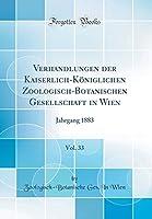 Verhandlungen Der Kaiserlich-Koeniglichen Zoologisch-Botanischen Gesellschaft in Wien, Vol. 33: Jahrgang 1883 (Classic Reprint)
