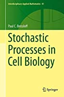 Stochastic Processes in Cell Biology (Interdisciplinary Applied Mathematics) by Paul C. Bressloff(2014-08-23)